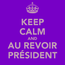 Keep calm and au-revoir Président