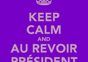 Keep calm and au-revoir Président